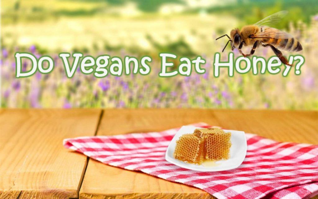 do vegans eat honey ?